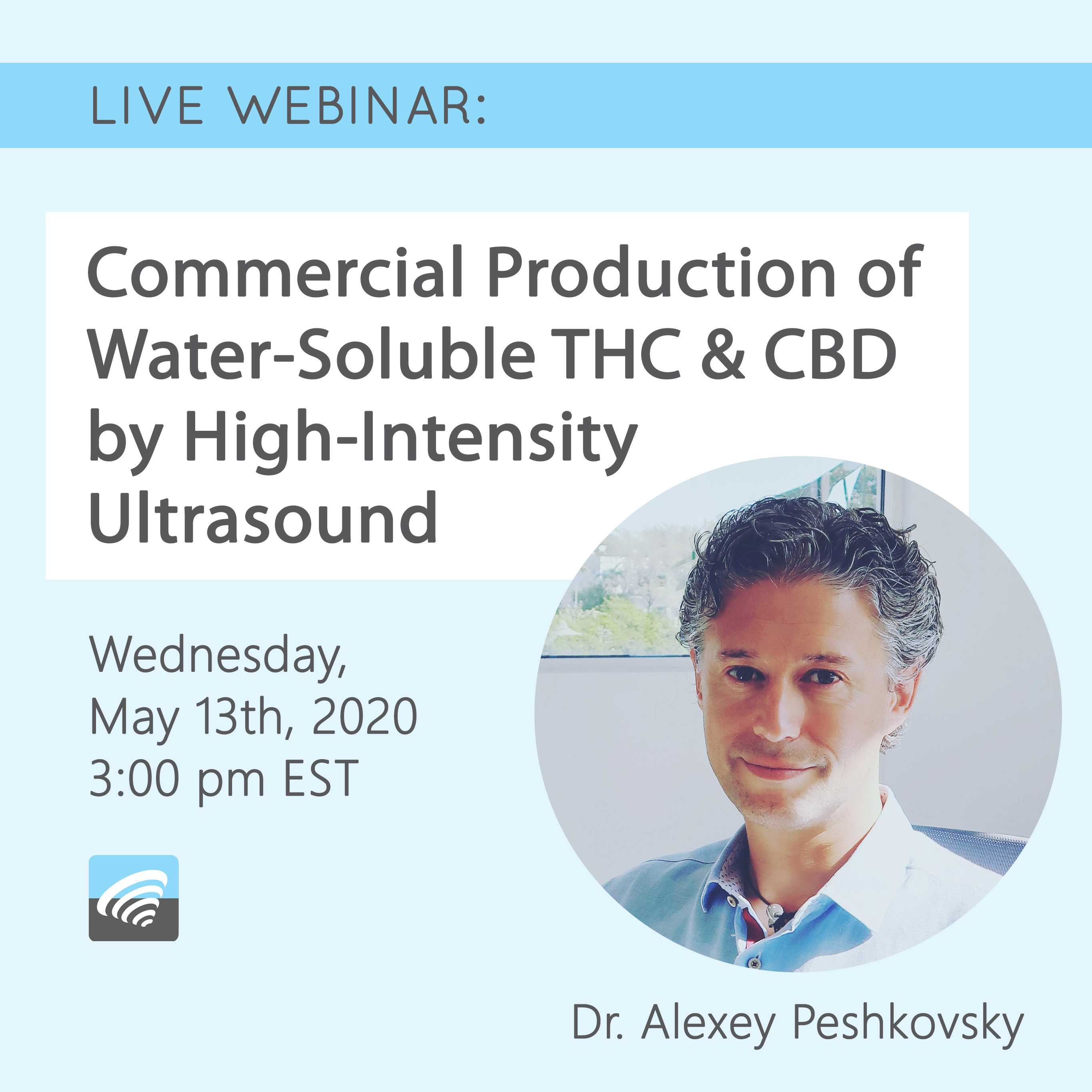 Webinar by Dr Alexey Peshkovsky - Commercial Production of Water-Soluble THC and CBD by High-Intensity Ultrasound, 05-13-20